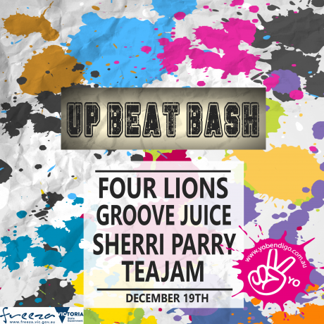 Poster with a colourful paint-splatter pattern background, with the title 'Up Beat Bash' in a stencil font on a metallic background, and beneath the title on a white background the text: Four Lions, Groove Juice, Sherri Parry, TeaJam. December 19th. The bottom of the image shows logos reading 'FReeZA', 'Victorian State Government', and YO Bendigo.com.au